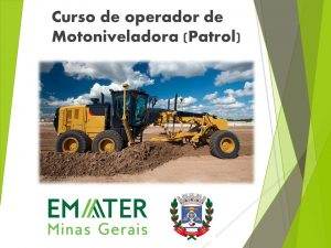 Prefeitura de Dom Joaquim visando a qualificação da mão de obra no município vem divulgar o curso de Operador de Patrol.