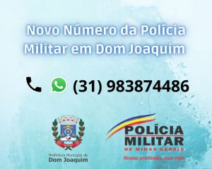A Prefeitura de Dom Joaquim vem divulgar o novo número corporativo da Polícia Militar